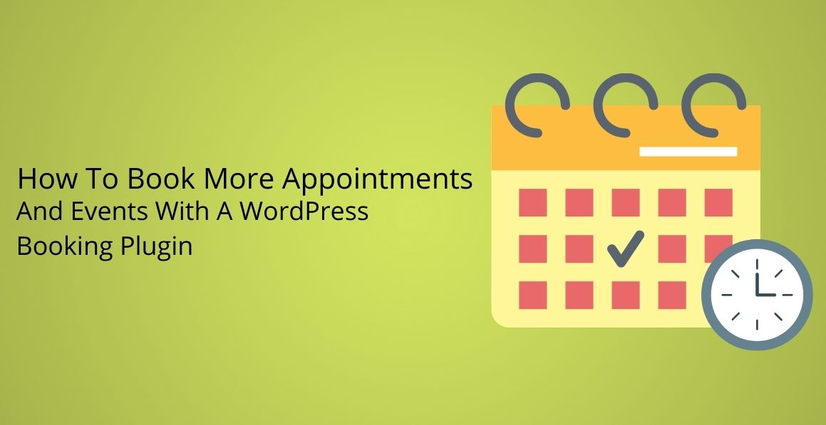 How To Book More Appointments And Events With A WordPress Booking Plugin